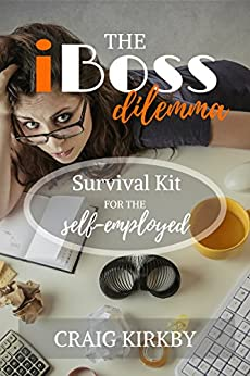 The iBoss Dilemma: Survival Kit for the Self-Employed by [Kirkby, Craig]