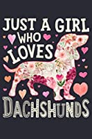 Just a Girl Who Loves Dachshunds: Dachshund Dog Lined Notebook, Journal, Organizer, Diary, Composition Notebook, Gifts for Dog Lovers