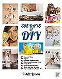 DIY: 365 Days of DIY: A Collection of DIY, DIY H