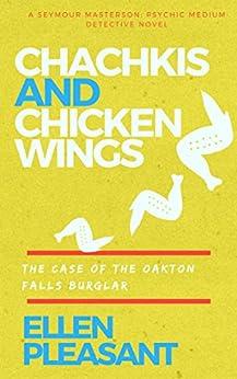Chachkis and Chicken Wings: The Case of the Oakton Falls Burglar (Seymour Masterson Psychic Medium Detective Book 1) by [Pleasant, Ellen]
