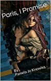 Paris, I Promise: By, Pamela Jo Knowles (One Book 1) (English Edition)