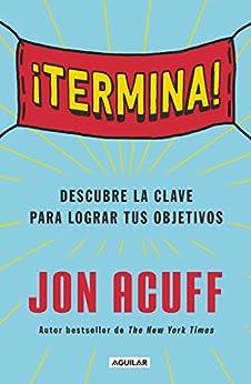 ¡Termina!: Descubre la clave para lograr tus objetivos (Spanish Edition) by [Acuff, Jon]