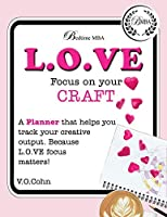 L.O.VE Focus on Your Craft: A planner that helps you track and measure creative your output. Because L.O.VE focus matters!
