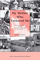 My Mother Who Fathered Me: A Study of the Families in Three Selected Communities of Jamaica