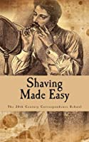 Shaving Made Easy: What The Man Who Shaves Ought To Know [並行輸入品]