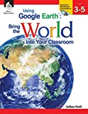 Using Google Earth: Bring the World into Your Classroom, Level 3-5 (Shell Education)