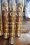 Rituals of Care: Karmic Politics in an Aging Thailand (English Edition) 画像