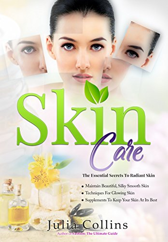 Skin Care: The Essential Secrets To Radi...