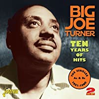 Ten Years Of Hits - The Singles As & Bs 1951-1960 [ORIGINAL RECORDINGS REMASTERED] 2CD SET by Big Joe Turner (2013-02-26)