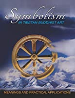 Symbolism In Tibetan Buddhist Art: Meanings and Practical Applications
