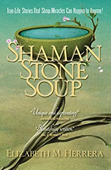 Shaman Stone Soup: True-Life Stories That Show Miracles Can Happen to Anyone! by [Herrera, Elizabeth M.]