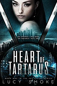 Heart of Tartarus (Sky Cities Book 1) by [Smoke, Lucy]