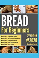 BREAD BAKING FOR BEGINNERS: Bread for Beginners, Bread Cookbook, Bread Science, Baking for Her, Baking for Keeps!!! (bread for the day, bread baking, baking prime, cooking basics, cook and see, cook week, cook beautiful, cook once, cooking the books)