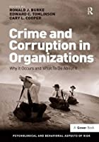 Crime and Corruption in Organizations: Why It Occurs and What To Do About It (Psychological and Behavioural Aspects of Risk)