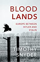 Bloodlands: Europe Between Hitler and Stalin by Timothy Snyder(2011-09-01)