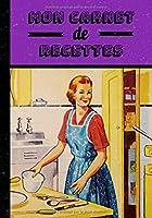 Mon carnet de recettes: Cuisine d'antan, carnet pour écrire vos meilleures recettes de cuisine dans un format 7x10 pouces (17,8x25,4 cm) | écrivez jusqu'à 50 recettes | 102 pages