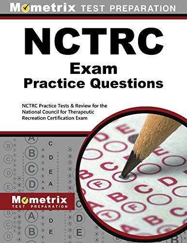 Download Nctrc Exam Practice Questions: Nctrc Practice Tests & Review for the National Council for Therapeutic Recreation Certification Exam (Mometrix Test Preparation) 163094016X