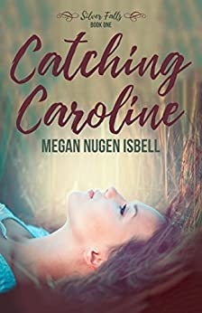 Catching Caroline (Silver Falls Book 1) by [Nugen Isbell, Megan]