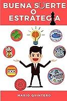 BUENA SUERTE O ESTRATEGIA: La buena suerte no es casualidad, es el resultado de una correcta estrategia.
