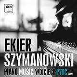 Ekier/Szymanowski: Piano Music