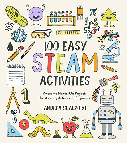 100 Easy STEAM Activities: Awesome Hands-On Projects for Aspiring Artists and Engineers (English Edition)