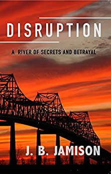 Disruption: A River Of Secrets And Betrayal by [Jamison, J. B.]