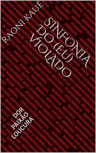 SINFONIA DO (EU) VIOLADO: DOR PAIXÃO LOUCURA (Portuguese Edition)