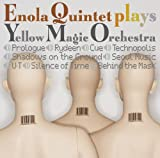 ENOLA QUINTET plays YELLOW MAGIC ORCHESTRA    (SPACE SHOWER MUSIC)