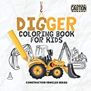 Digger Coloring Book For Kids: Colouring Construction Vehicles Includes: Dozer, Crane, Diggers and Dumpers