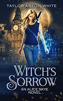 Witch's Sorrow (An Alice Skye Novel Book 1) by [White, Taylor Aston]