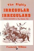 The Highly Irregular Irregulars: Texas Rangers in the Mexican War