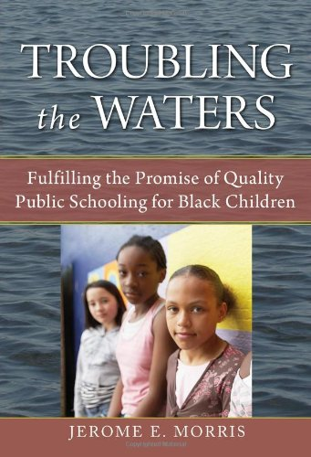 Download Troubling the Waters: Fulfilling the Promise of Quality Public Schooling for Black Children 0807750158