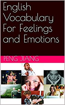 English Vocabulary For Feelings and Emotions by [Jiang, Peng]