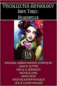 Heartspells (Uncollected Anthology Book 3) by [Cutter, Leah, Dermatis, Dayle A., Walker, Leslie Claire, Reed, Annie, Lang, Michele, Rusch, Kristine Kathryn]