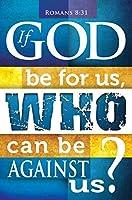 一般Worship Bulletin–If God Be for Us , Who Can Be Against Us ?
