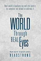 The World Through Real Eyes: Real World Inspired Poetry
