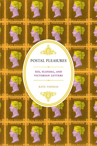 Download Postal Pleasures: Sex, Scandal, and Victorian Letters 0199731160
