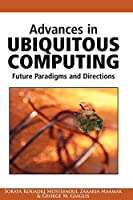 Advances in Ubiquitous Computing: Future Paradigms and Directions
