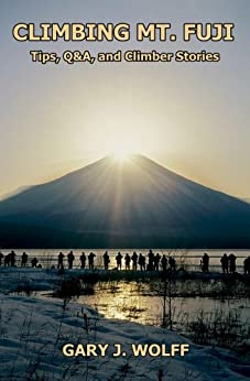 [Wolff, Gary J.]のClimbing Mt. Fuji: Tips, Q&A, and Climber Stories (English Edition)