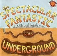 Spectacular Fantastic Goes Underground