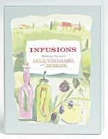 Infusions: Making Flavored Oils, Vinegars and Spirits : Includes Book, Notecards With Envelopes, and Labels (Gift)