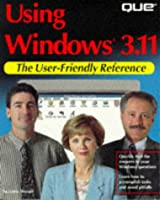 Using Windows 3.11 (The User-Friendly Reference)