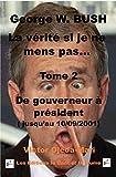 Tome 2 - La verite si je ne mens pas  - President avant le 11/09/2001: TOME 2 De gouverneur a president (Jusqu?avant le 11/09/2001) (French Edition)