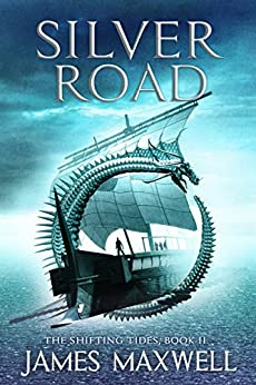Silver Road (The Shifting Tides Book 2) by [Maxwell, James]