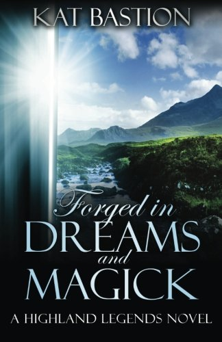 Download Forged in Dreams and Magick (Highland Legends, Book 1) 0615832377