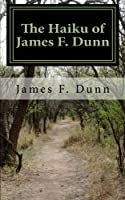The Haiku of James F. Dunn