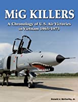 MiG Killers: A Chronology of U.S. Air Victories in Vietnam 1965-1973 by Donald McCarthy Jr.(2009-06-16)
