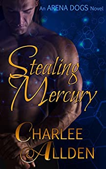 Stealing Mercury (Arena Dogs Book 1) by [Allden, Charlee]