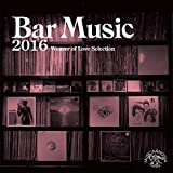 Bar Music 2016 ~Weaver of Love Selection~