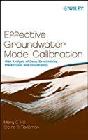 Effective Groundwater Model Calibration: With Analysis of Data, Sensitivities, Predictions, and Uncertainty